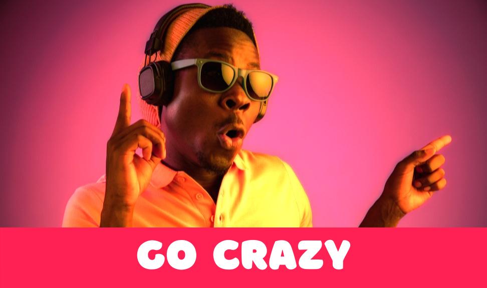"""""""Go Crazy"""""""